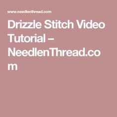 Drizzle Stitch Video Tutorial – NeedlenThread.com