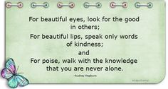 Always remember that you are never alone. Look for the good in others and speak good. Ask for help and help others.