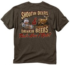 Shootin Deers & Drinkin Beers...That's How I Roll T-Shirt at http://www.exploreproducts.com/buckwear-hunting-clothing-How-I-Roll-tshirt.htm