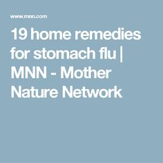 19 home remedies for stomach flu | MNN - Mother Nature Network