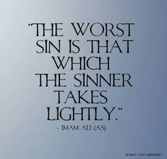 MAULA A.S the worst sin is that which the sinner takes lightly