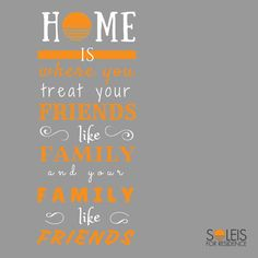 is where you treat your friends like family and your family like friends. Friends Like Family, Your Family, Treat Yourself, Save Energy, Italy, Treats, Quotes, Sweet Like Candy, Quotations