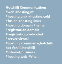 Hotchilli Communications #web #hosting,nt #hosting,unix #hosting,cold #fusion #hosting,linux #hosting,domain #name #registration,domain #registration,dedicated #server,virtual #hosting,ecommerce,hotchilli,hot #chilli,hotchilli #internet,business #hosting,web #site #design,microsoft #frontpage,frontpage #extensions,front #page #hosting,frontpage #web #site #hosting,mysql #hosting,ms #sql #server,ms #sql #server #hosting,database #hosting,online #payments,internet #access…