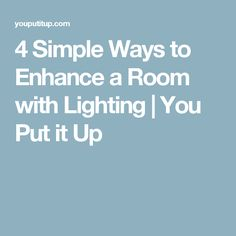 4 Simple Ways to Enhance a Room with Lighting   You Put it Up