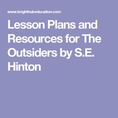 Lesson Plans and Resources for The Outsiders by S.E. Hinton