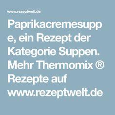 Paprikacremesuppe, ein Rezept der Kategorie Suppen. Mehr Thermomix ® Rezepte auf www.rezeptwelt.de