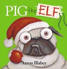 Booktopia has Pig the Elf, Pig the Pug by Aaron Blabey. Buy a discounted Hardcover of Pig the Elf online from Australia's leading online bookstore. Christmas Books For Kids, A Christmas Story, Christmas Pictures, Christmas Themes, Pug Christmas, Christmas Gifts, Christmas Countdown, Christmas 2016, Christmas Movies