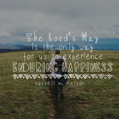 """""""The Lord's Way is the only way for us to experience enduring happiness.""""…"""
