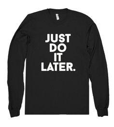 "Shirtoopia black and white ""Just Do It Later"" print sweatshirt Funny Tees, Funny Sweatshirts, Looks Cool, Shirts With Sayings, Sweater Shirt, Just Do It, Cool Outfits, Funny Outfits, T Shirts"