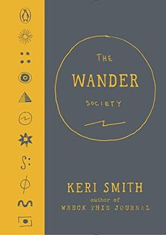 Must buy The Wander Society by Keri Smith (March 2016).
