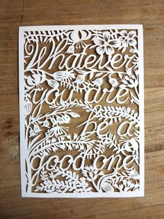 Original handmade papercut 'Whatever you are, be a good one' - Handcut paper art - Paper cutting quote by WhisperingPaper on Etsy https://www.etsy.com/listing/199347300/original-handmade-papercut-whatever-you