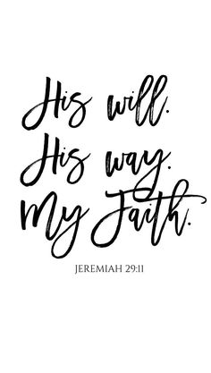 His will. His way.  My faith.  Jer. 29:11