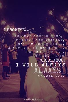 I promise to love your quirks, forgive you quickly, say I'm sorry first & never hold onto hurt. But most of all, I promise to choose you. I will always choose you. Quotes For Him, Cute Quotes, Quotes To Live By, Cant Wait To See You Quotes, I Choose You Quotes, Baby Quotes, Wedding Quotes, Wedding Vows, Baby Wedding