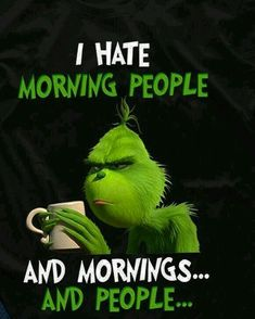 If you love The Grinch or Grinch Stole Christmas, then this trendy Grinch design is a must-have item for everyone to enjoy this awesome holiday with family and friends. quotes funny grinch I Hate Morning People And Mornings And People Grinch Memes, The Grinch Quotes, Grinch Sayings, Grinch Stole Christmas, Christmas Humor, Christmas Quotes, Xmas, Auguste Derriere, Hate Mornings