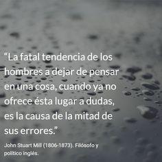 John Stuart Mill (1806-1873). Filósofo y político inglés. #citas #frases