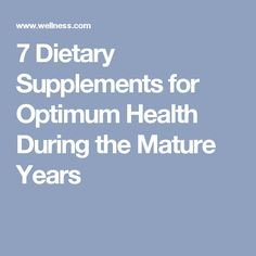 7 Dietary Supplements for Optimum Health During the Mature Years Health Talk, Fitness