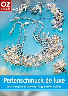 Perlenschmuck de luxe: Zeitlos-elegante und moderne Designs selber machen: Amazon.de: Amelie Frank: Bücher