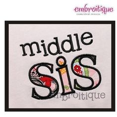 Middle Sis Applique - 4 Sizes! | Words and Phrases | Machine Embroidery Designs | SWAKembroidery.com Embroitique