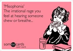 'Misophonia' The irrational rage you feel at hearing someone chew or breathe...