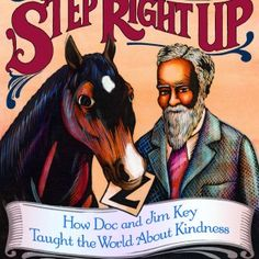 """STEP RIGHT UP: How Doc and Jim Key Taught the World About Kindness by Donna Janell Bowman and illustrated by Daniel Minter. Biography about former slave William """"Doc"""" Key, who was a self-taught veterinarian. Doc believed in treating animals with kindness. Dan Brown, Books About Kindness, Coretta Scott King, Up Book, African American History, History Books, Guided Reading, Teaching Kids, Teaching Reading"""