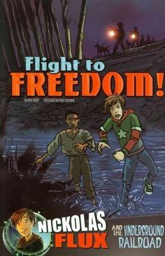 Flight to Freedom!: Nickolas Flux and the Underground Railroad (Graphic Library: Nickolas Flux History Chronicles)