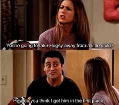 """Rachel- """"You're going to take Hugsy away from a little child?"""" Joey- """"How do you think i got him in the first place? Serie Friends, Friends Episodes, Friends Moments, Friends Show, Friends Forever, Joey Friends, Best Tv Shows, Best Shows Ever, Favorite Tv Shows"""