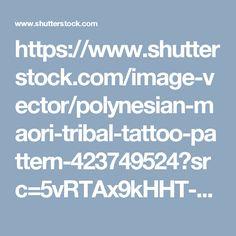 https://www.shutterstock.com/image-vector/polynesian-maori-tribal-tattoo-pattern-423749524?src=5vRTAx9kHHT-PwSMXaeW5A-1-7