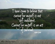 Act of survival .... Caring for Myself 1st makes the world around me a Happier place to be  <3 9-1-2013 ~R