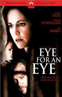 Eye for an Eye- crime drama w/ Sally Field who seeks justice for her daughter.