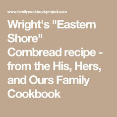 "Wright's ""Eastern Shore"" Cornbread recipe - from the His, Hers, and Ours Family Cookbook"