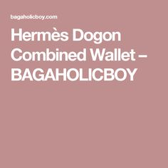 Hermès Dogon Combined Wallet – BAGAHOLICBOY