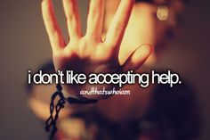 I don't like accepting help... And That's Who I Am