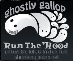 Ghostly Gallop 5K/10K/FunRun: Run the 'Hood 2013 Virtual Race   It's time to lace up your shoes for a SPOOKTACULAR event, and get ready to get your ghoul on! The Sisterhood of the Shrinking Jeans Virtual race – Run the 'Hood – is going scary with the Ghostly Gallop 5K and 10K walk and run! We thought it would be fantastic to donate a portion of our proceeds to charity -so this year we are giving 10% to the Susan G. Komen foundation, as October is breast cancer awareness month.