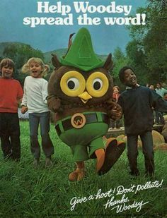 """""""Give a hoot, don't pollute.."""" Sing along, 70's child, you know the words--""""never be a dirty bird!"""""""