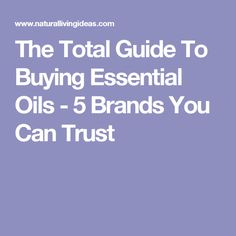 The Total Guide To Buying Essential Oils - 5 Brands You Can Trust
