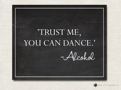 Hey, I found this really awesome Etsy listing at https://www.etsy.com/listing/194884449/trust-me-you-can-dance-alcohol