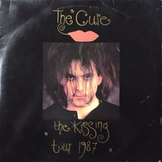 The Cure - The Kissing Tour 1987