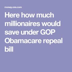 Here how much millionaires would save under GOP Obamacare repeal bill