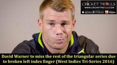 David Warner to miss the rest of the triangular series due to broken left index finger (West Indies Tri-Series 2016) #DavidWarner #Cricket #WI #TriNationODI Cricket Trolls http://crickettrolls.com/2016/06/12/david-warner-to-miss-the-rest-of-the-triangular-series-due-to-broken-left-index-finger-west-indies-tri-series-2016/