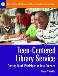Teen-centered library service : putting youth participation into practice / Diane P. Tuccillo. / Santa Barbara, Calif. : Libraries Unlimited, c2010.