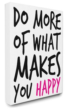 Do more of what makes you happy wall art http://rstyle.me/n/w2vjibna57