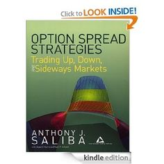 Option Spread Strategies: Trading Up, Down, and Sideways Markets (Bloomberg Financial) by Anthony J. Saliba. $23.28. 288 pages. Author: Anthony J. Saliba. Publisher: Bloomberg Press; 1 edition (May 20, 2010)