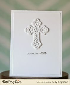 First Communion Invitations. Layer detailed cross die cuts for this white-on-white card. Top Dog Dies: Cross; w&w: This Awesome House