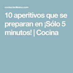 10 aperitivos que se preparan en ¡Sólo 5 minutos! | Cocina