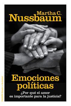 Las emociones políticas : ¿por qué el amor es importante para la justicia? / Martha C. Nussbaum ; traducción de Albino Santos Mosquera