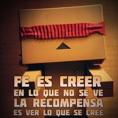 #Fe es creer lo que no se ve, la recompensa es ver lo que se cree. #Dios