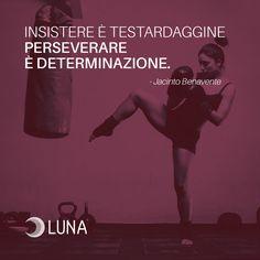 """""""Insistere è testardaggine. Perseverare è determinazione"""" Jacinto Benavente"""