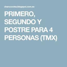 PRIMERO, SEGUNDO Y POSTRE PARA 4 PERSONAS (TMX)