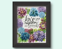 Dahlias, Dahlia art, Love your neighbor as yourself, flower art print JunePoppiesDesigns on Etsy, a global marketplace of…