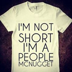 short people problem's. i have them all. But at just a hair above 4.9 im the flipping meening of this shirt!